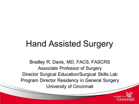 Hand Assisted Surgery Bradley R. Davis, MD, FACS, FASCRS Associate Professor of Surgery Director Surgical Education/Surgical Skills Lab Program Director.