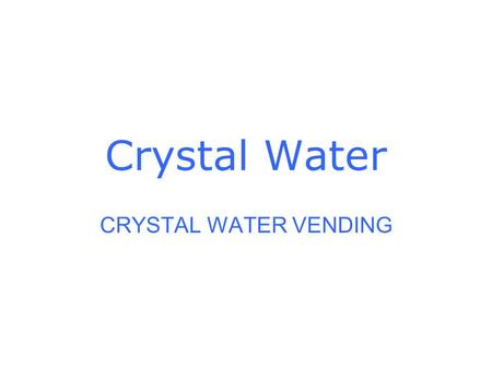 Crystal Water CRYSTAL WATER VENDING. WATER VENDING MACHINE CRYSTAL WATER IS PROUD TO INTRODUCE OUR FULLY AUTOMATED PURIFIED WATER VENDING MACHINE. THIS.