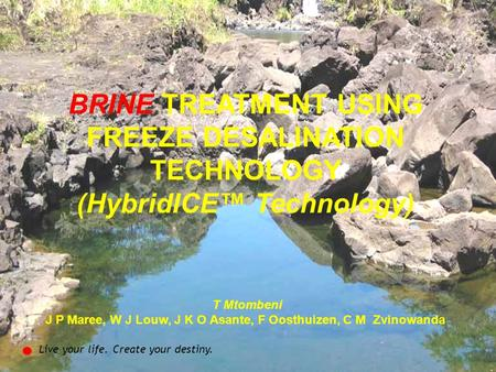 Page  1 Reverse Osmosis Electro-dialysis Sources of brine Water pollution by industrial brines Background BRINE TREATMENT USING FREEZE DESALINATION TECHNOLOGY.