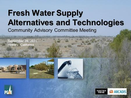 1 © 2011 ARCADIS 14 September 2015 Fresh Water Supply Alternatives and Technologies Fresh Water Supply Alternatives and Technologies Community Advisory.