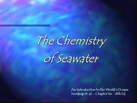 The Chemistry of Seawater An Introduction to the World's Oceans Sverdrup et al. - Chapter Six - 8th Ed.
