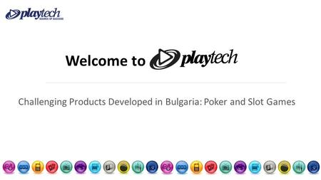 Welcome to Challenging Products Developed in Bulgaria: Poker and Slot Games.