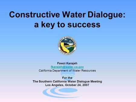 Constructive Water Dialogue: a key to success Fawzi Karajeh California Department of Water Resources For the The Southern California.