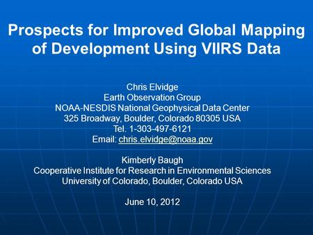 Prospects for Improved Global Mapping of Development Using VIIRS Data Chris Elvidge Earth Observation Group NOAA-NESDIS National Geophysical Data Center.