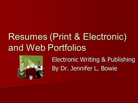 Resumes (Print & Electronic) and Web Portfolios Electronic Writing & Publishing By Dr. Jennifer L. Bowie.