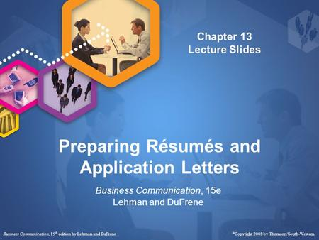 Preparing Résumés and Application Letters Business Communication, 15e Lehman and DuFrene Business Communication, 15 th edition by Lehman and DuFrene 