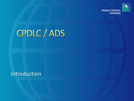 Introduction. Here are the topics for this module. 1. CPDLC / ADS Introduction 2. CPDLC 3. CPDLC Operations Fundamentals 4. ADS C 5. Contingencies.