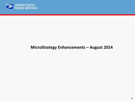® 0 MicroStrategy Enhancements – August 2014. ® 1 New look for Mailer Scorecard launch page Mailer Scorecard.