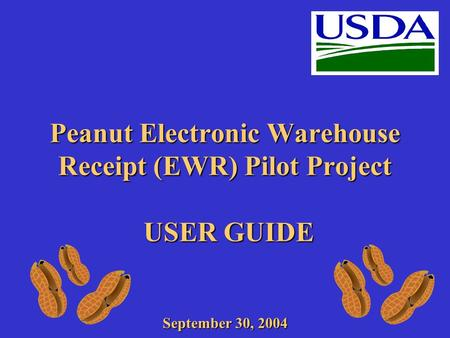 Peanut Electronic Warehouse Receipt (EWR) Pilot Project USER GUIDE September 30, 2004.