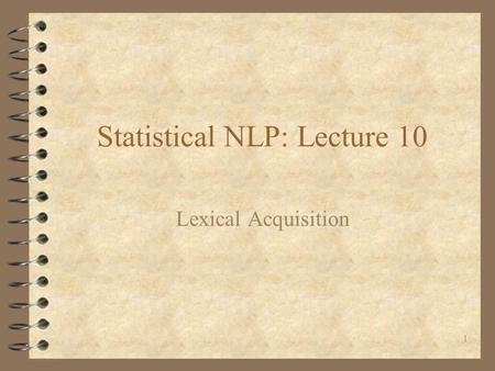 1 Statistical NLP: Lecture 10 Lexical Acquisition.