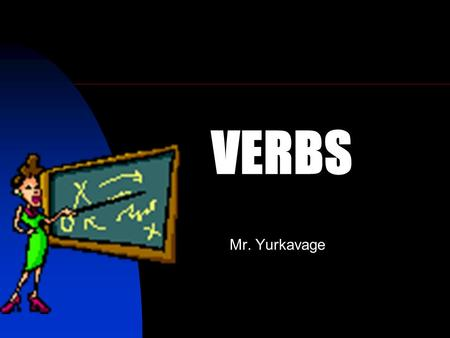 VERBS Mr. Yurkavage. A present tense of a verb names an action that happens regularly. It can also express a general truth. Present, Past, and Future.