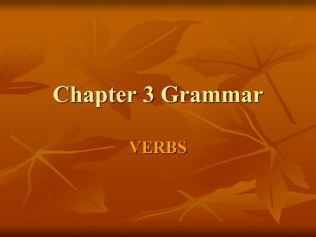 Chapter 3 Grammar VERBS. What Do I Need to Learn From this Lesson? How endings are used with verbs in Latin How endings are used with verbs in Latin How.