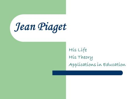 Jean Piaget His Life His Theory Applications in Education.