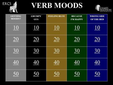 VERB MOODS GETTING MOODY? GRUMPY GUS FEELING BLUEBECAUSE I'M HAPPY WRONG SIDE OF THE BED 10 20 30 40 50 ERCS.