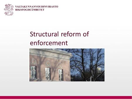 Structural reform of enforcement. Background Performance reviews Ministry of Justice - NAOE Reform of the administration of justice 2013-2025 Framework.