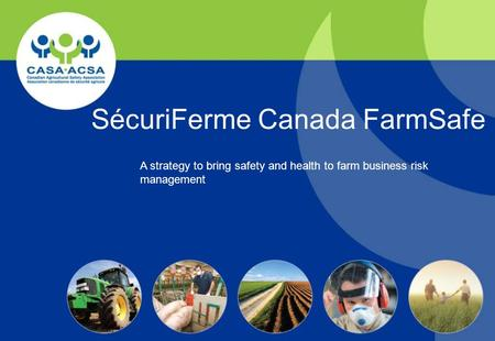 SécuriFerme Canada FarmSafe A strategy to bring safety and health to farm business risk management.