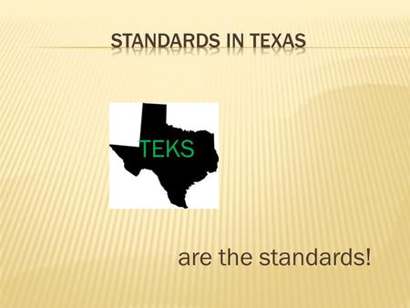 TEKS are the standards!. STAAR is composed of the following Readiness Standards: 60%-65% of the TEKS 2-4 Questions on STAAR per standard Supporting Standards: