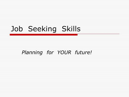 Job Seeking Skills Planning for YOUR future!. Assess Yourself  Find out where your interests lie  Know what jobs fall into your career cluster  Learn.