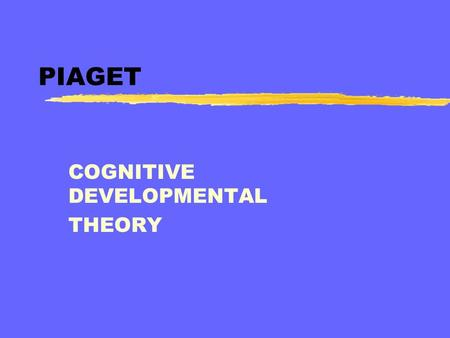 PIAGET COGNITIVE DEVELOPMENTAL THEORY. PIAGET zemergence of more and more logical forms of thought and reasoning children invent and construct rules of.