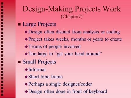 Design-Making Projects Work (Chapter7) n Large Projects u Design often distinct from analysis or coding u Project takes weeks, months or years to create.
