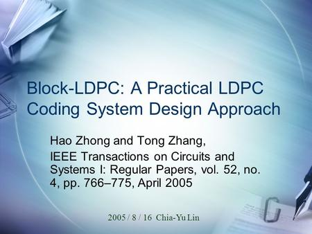 Block-LDPC: A Practical LDPC Coding System Design Approach Hao Zhong and Tong Zhang, IEEE Transactions on Circuits and Systems I: Regular Papers, vol.