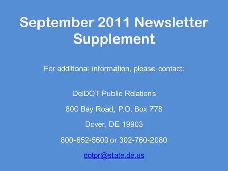 September 2011 Newsletter Supplement For additional information, please contact: DelDOT Public Relations 800 Bay Road, P.O. Box 778 Dover, DE 19903 800-652-5600.