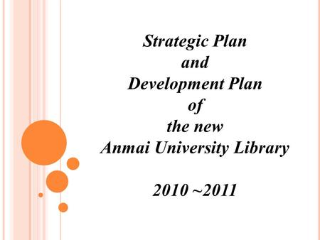Strategic Plan and Development Plan of the new Anmai University Library 2010 ~2011.