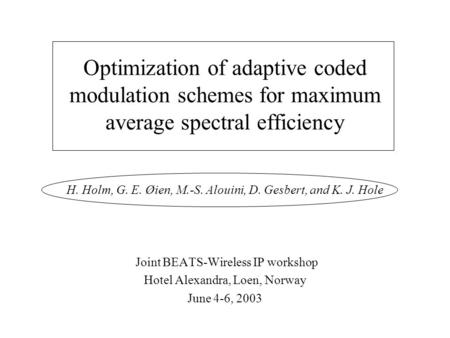 Optimization of adaptive coded modulation schemes for maximum average spectral efficiency H. Holm, G. E. Øien, M.-S. Alouini, D. Gesbert, and K. J. Hole.
