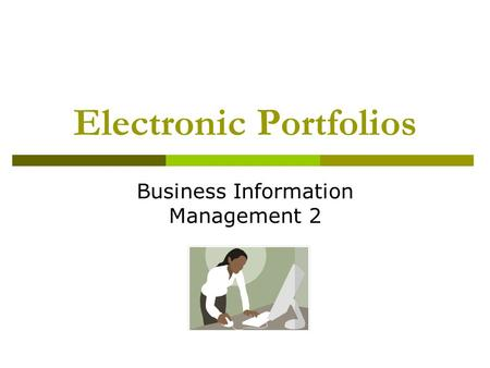 Electronic Portfolios Business Information Management 2.