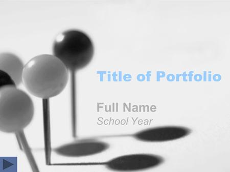 Title of Portfolio Full Name School Year. Portfolio Contents Portfolio Title Page Portfolio Contents Purpose and Objectives Introduction Academic Table.