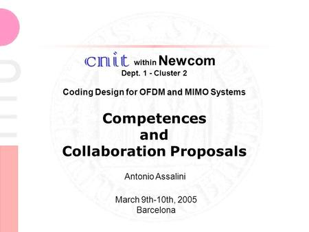 Within Newcom Dept. 1 - Cluster 2 and Coding Design for OFDM and MIMO Systems Competences and Collaboration Proposals Antonio Assalini March 9th-10th,