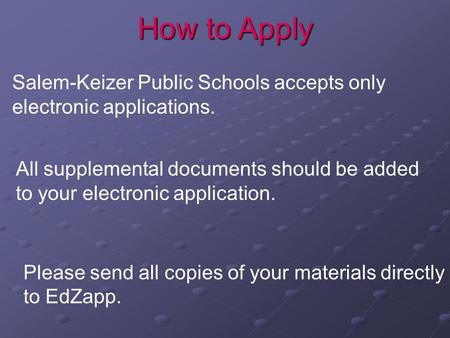 Salem-Keizer Public Schools accepts only electronic applications. How to Apply Please send all copies of your materials directly to EdZapp. All supplemental.