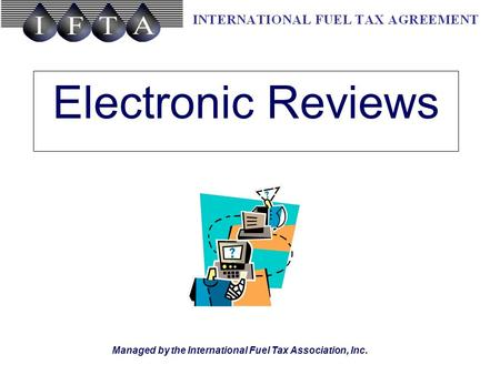 Managed by the International Fuel Tax Association, Inc. Electronic Reviews.