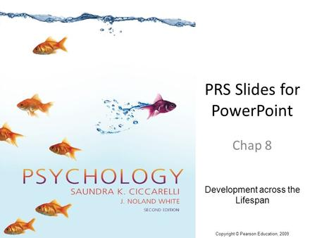 PRS Slides for PowerPoint Chap 8 Development across the Lifespan Copyright © Pearson Education, 2009.