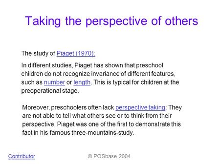 Taking the perspective of others The study of Piaget (1970):Piaget (1970): In different studies, Piaget has shown that preschool children do not recognize.