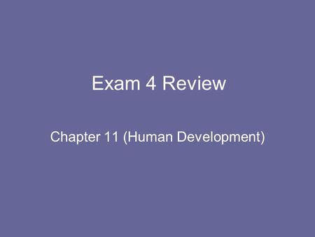 Exam 4 Review Chapter 11 (Human Development). Prenatal Develop- ment Temper- ament & Attachment Cognitive & Moral Reasoning Adoles. & Adult- hood Misc.