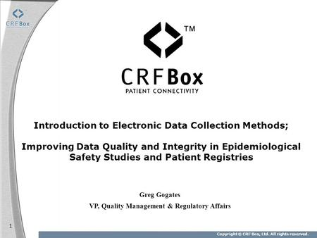 Copyright © CRF Box, Ltd. All rights reserved. 1 Introduction to Electronic Data Collection Methods; Improving Data Quality and Integrity in Epidemiological.