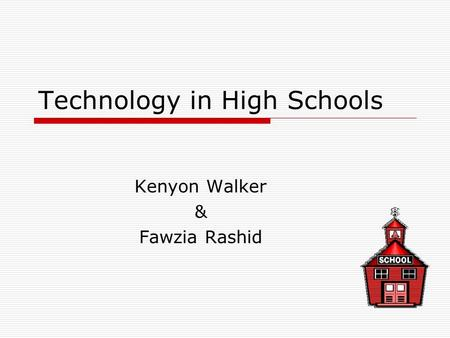 Technology in High Schools Kenyon Walker & Fawzia Rashid.