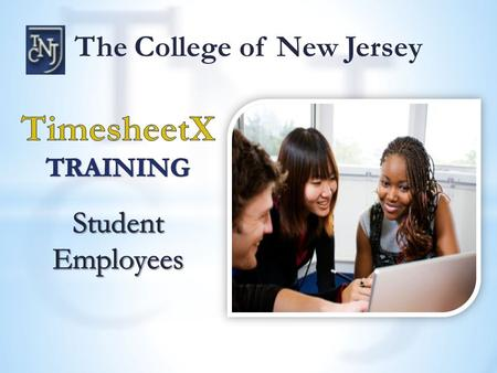 The College of New Jersey. Login through Payroll Website  Click on Enter TimesheetX.