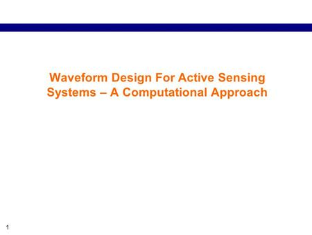 1 Waveform Design For Active Sensing Systems – A Computational Approach.