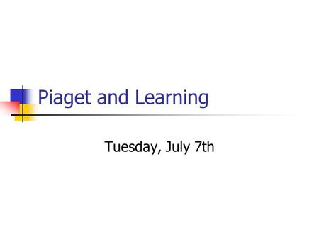 Piaget and Learning Tuesday, July 7th. Jean Piaget (1896-1980) Remarkable mind that comes along very rarely in human history Before he was 10 years old,