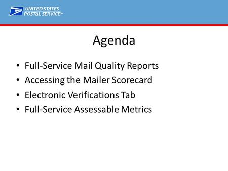 ® Agenda Full-Service Mail Quality Reports Accessing the Mailer Scorecard Electronic Verifications Tab Full-Service Assessable Metrics.