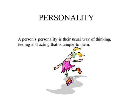 PERSONALITY A person's personality is their usual way of thinking, feeling and acting that is unique to them.