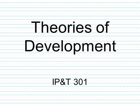 Theories of Development IP&T 301. First grade map.