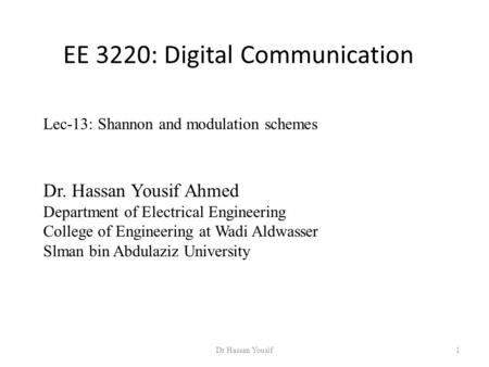 EE 3220: Digital Communication Dr Hassan Yousif1 Dr. Hassan Yousif Ahmed Department of Electrical Engineering College of Engineering at Wadi Aldwasser.