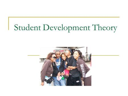Student Development Theory. Agenda History Chickering's Psychosocial Theory of Student Development Perry's Cognitive Theory of Student Development Theory.