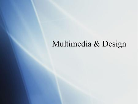Multimedia & Design.  During this class we will discuss….  The definition of multimedia  The multimedia principle  Design guidelines for multimedia.