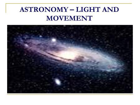 ASTRONOMY – LIGHT AND MOVEMENT. Let us now turn to the subject of Astronomy. Whenever I describe the details the Qur'an contains on certain points of.