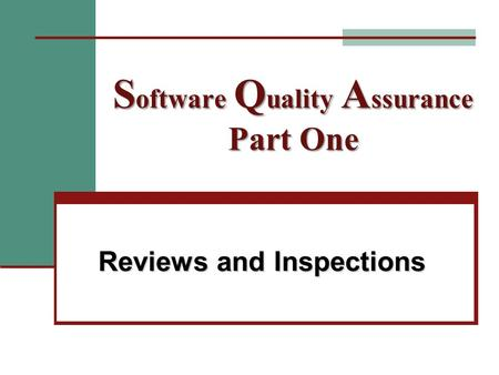 S oftware Q uality A ssurance Part One Reviews and Inspections.