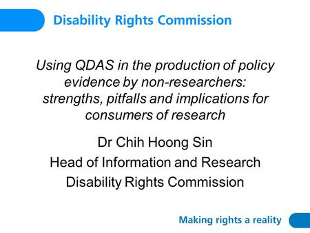 Using QDAS in the production of policy evidence by non-researchers: strengths, pitfalls and implications for consumers of research Dr Chih Hoong Sin Head.